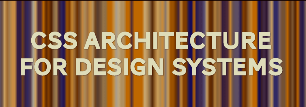css-architecture-for-design-systems